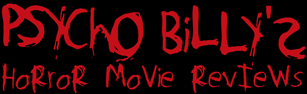 Psycho Billy's Horror Movie Reviews!